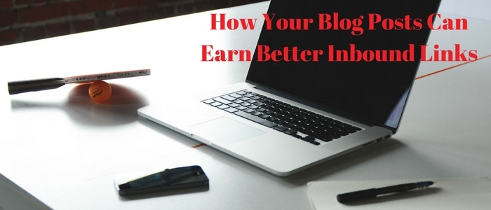 How Your Blog Posts Can Earn Better Inbound Links.jpg