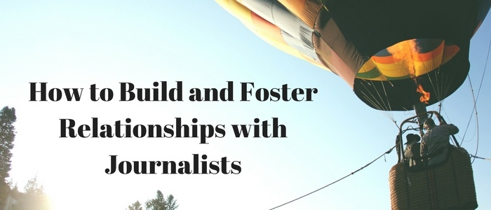 How to Build and Foster Relationships with Journalists