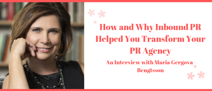 How and Why Inbound PR Helped You Transform Your PR Agency With Maria Gergova-Bengtsson
