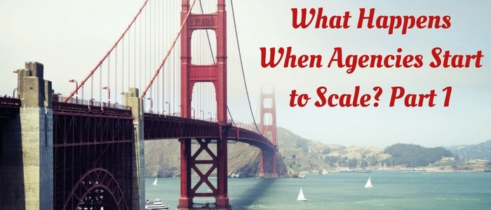 What Happens When Agencies Start to Scale? Part 1