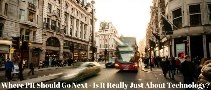 Where PR Should Go Next - Is It Really (Only) Technology-